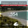 Promoção de PASSAGEM + HOTEL para a Bahia: <b>Arraial D'Ajuda, Ilhéus, Itacaré, Porto Seguro, Praia do Forte, via Salvador ou Trancoso</b>! A partir de R$ 354, por pessoa, com taxas! Saídas promocionais de 42 cidades!