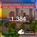 Baixou! Passagens para os <b>Estados Unidos: ATLANTA, BOSTON, LOS ANGELES, MIAMI, ORLANDO e mais</b>! A partir de R$ 1.384, ida e volta, COM TAXAS INCLUÍDAS! Datas até 2019!