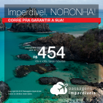 CORRE!!! INACREDITÁVEL!!! Passagens para <b>Fernando de Noronha</b>, com valores a partir de R$ 453, ida e volta, COM TAXAS!