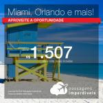 Promoção Passagens para <b>Orlando, Miami ou F. Lauderdale</b>! A partir de R$ 1.507, ida e volta, COM TAXAS INCLUÍDAS!