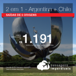 Promoção de Passagens 2 em 1 – <b>Argentina + Chile</b>! A partir de R$ 1.191, todos os trechos, COM TAXAS!