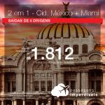 Promoção de Passagens 2 em 1 – <b>CIDADE DO MÉXICO + MIAMI</b>! A partir de R$ 1.812, todos os trechos, COM TAXAS!