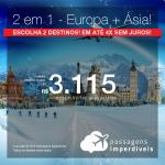 Promoção de Passagens 2 em 1 para a <b>Europa + Ásia</b> – Escolha 2 destinos! A partir de R$ 3.115, todos os trechos, COM TAXAS, em até 5x SEM JUROS!