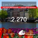 Promoção de Passagens 2 em 1 EUROPA: Vá para Alemanha, Espanha, França ou Itália + Holanda – Escolha entre <b>Barcelona, Frankfurt, Madri, Milão, Paris, Roma ou Veneza + Amsterdam</b>! A partir de R$ 2.270, todos os trechos, C/ TAXAS!