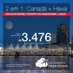 Promoção de Passagens 2 em 1 para o CANADÁ + HAVAÍ – Escolha entre: <b> Toronto ou Vancouver + Honolulu</b>! A partir de R$ 3.476, todos os trechos, COM TAXAS! Saídas de SP!
