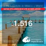 Promoção de Passagens 2 em 1 – Vá para a <b>Cidade do México + Miami</b>! A partir de R$ 1.516, todos os trechos, COM TAXAS, em até 4x SEM JUROS!