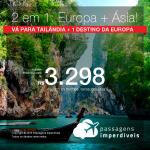Promoção de Passagens 2 em 1: Europa + Ásia – <b>Alemanha, França, Espanha, Grécia, Holanda, Itália, Suíça ou Áustria + Tailândia</b> –  A partir de R$ 3.298, todos os trechos, COM TAXAS!