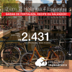 Promoção de Passagens 2 em 1 para a EUROPA – <b>Barcelona ou Madri + Amsterdam</b>! A partir de R$ 2.431, todos os trechos, COM TAXAS, em até 4x SEM JUROS! Saídas de Fortaleza, Recife ou Salvador!