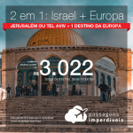 <b>OPORTUNIDADE de VIAGEM 2 EM 1</b>! Passagens para <b>ISRAEL</b> – Jerusalém ou Tel Aviv + 1 destino da <b>EUROPA</b>: Espanha, Grécia, Holanda, Itália ou Suíça! A partir de R$ 3.022, todos os trechos, em até 5x sem juros! Datas até 2019!