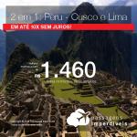 Promoção de Passagens 2 em 1 – Vá para o <b>PERU: Cusco + Lima</b>! A partir de R$ 1.460, todos os trechos, COM TAXAS, em até 10x SEM JUROS!
