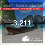 Promoção de Passagens 2 em 1 – <b>TAILÂNDIA: Bangkok + Bélgica, Espanha, Grécia, Holanda ou Itália</b>! A partir de R$ 3.211, todos os trechos, COM TAXAS! Datas até 2019!