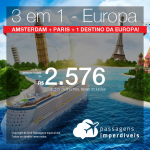Promoção de Passagens 3 em 1 para a EUROPA – <b>Amsterdam + Paris + 1 destino da Europa</b>! A partir de R$ 2.576, todos os trechos, COM TAXAS, em até 4x SEM JUROS!