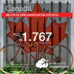Passagens para o <b>CANADÁ: Calgary, Edmonton, Montreal, Ottawa, Toronto ou Vancouver</b>! A partir de R$ 1.767, ida e volta, COM TAXAS, em até 6x SEM JUROS!