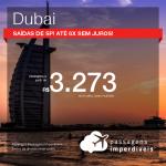 Passagens para <b>DUBAI</b>! A partir de R$ 3.273, ida e volta, COM TAXAS INCLUÍDAS, em até 6x SEM JUROS! Saídas de SP!