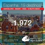 Promoção de Passagens para a <b>ESPANHA: Barcelona, Madri, Ibiza, Santander, Santiago de Compostela, Sevilha, Valencia e mais</b>! A partir de R$ 1.972, ida e volta, COM TAXAS INCLUÍDAS!