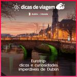 Eurotrip: dicas e curiosidades imperdíveis de Dublin
