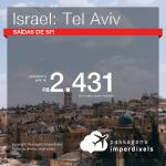 MUITO BOM!! Promoção de Passagens para <b>ISRAEL: Tel Aviv</b>! A partir de R$ 2.431, ida e volta, COM TAXAS, em até 6x SEM JUROS! Saídas de SP!