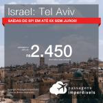 CONTINUA!! Promoção de Passagens para <b>ISRAEL: Tel Aviv</b>! A partir de R$ 2.450, ida e volta, COM TAXAS INCLUÍDAS, em até 6x SEM JUROS! Saídas de SP!