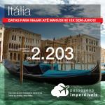 Promoção de Passagens para a <b>ITÁLIA: Milão, Bologna, Florenca, Napoles, Pisa, Roma, Turim, Veneza ou Verona</b>! A partir de R$ 2.203, ida e volta, COM TAXAS INCLUÍDAS, em até 10x SEM JUROS!