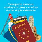 Passaporte europeu: conheça os prós e contras de ter dupla cidadania