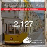 Promoção de Passagens para <b>PORTUGAL: Lisboa ou Porto</b>! A partir de R$ 2.127, ida e volta, COM TAXAS INCLUÍDAS, em até 6x SEM JUROS!