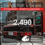 Promoção de Passagens 2 em 1 – <b>EUA: Denver + CANADÁ: Toronto ou Vancouver</b>! A partir de R$ 2.490, todos os trechos, COM TAXAS! Datas até 2019!