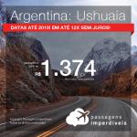 Promoção de Passagens para a <b>ARGENTINA: Ushuaia</b>! A partir de R$ 1.374, ida e volta, COM TAXAS INCLUÍDAS, em até 12x SEM JUROS! Datas até 2019!