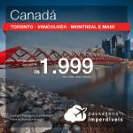 Promoção de Passagens para o <b>CANADÁ: Calgary, Montreal, Ottawa, Quebec, Toronto ou Vancouver</b>! A partir de R$ 1.999, ida e volta, COM TAXAS INCLUÍDAS! Datas até 2019!