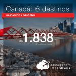 Passagens em promoção para o Canadá: Calgary, Montreal, Ottawa, Quebec, Toronto ou Vancouver, com valores a partir de R$ 1.838, ida e volta, C/ TAXAS INCLUÍDAS!