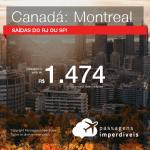 Promoção de Passagens para o <b>CANADÁ: Montreal</b>! A partir de R$ 1.474, ida e volta, COM TAXAS INCLUÍDAS, em até 12x SEM JUROS! Datas até 2019!