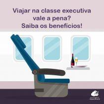 Viajar na classe executiva vale a pena? Saiba os benefícios!