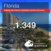 Promoção de Passagens para a <b>FLÓRIDA: Fort Lauderdale, Miami, Orlando, Palm Beach ou Tampa</b>! A partir de R$ 1.349, ida e volta, COM TAXAS INCLUÍDAS! Datas até 2019!