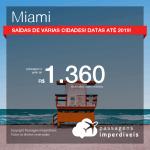 Promoção de Passagens para <b>MIAMI</b>! A partir de R$ 1.360, ida e volta, COM TAXAS, em até 4x SEM JUROS! Datas para viajar até 2019!