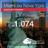 IMPERDÍVEL! Passagens para <b>MIAMI ou NOVA YORK</b>! A partir de R$ 1.074, ida e volta, COM TAXAS INCLUÍDAS!