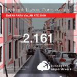 Promoção de Passagens para <b>PORTUGAL: Lisboa, Porto ou Faro</b>! A partir de R$ 2.161, ida e volta, COM TAXAS INCLUÍDAS, em até 12x SEM JUROS! Datas até 2019!