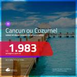 Promoção de Passagens para <b>CANCUN ou COZUMEL</b>! A partir de R$ 1.983, ida e volta, COM TAXAS, em até 6x SEM JUROS! Datas para viajar até 2019!