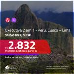 Promoção de Passagens 2 em 1 em CLASSE EXECUTIVA – <b>PERU: Cusco + Lima</b>! A partir de R$ 2.832, todos os trechos, COM TAXAS, em até 10x SEM JUROS! Datas até 2019!