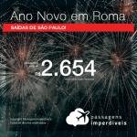 Passagens em promoção para o ANO NOVO na EUROPA! Vá para a: <b>ITÁLIA: Roma</b>! A partir de R$ 2.654, ida e volta, COM TAXAS INCLUÍDAS! Saídas de SP!
