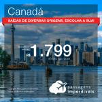 Promoção de Passagens para o <b>CANADÁ: Calgary, Edmonton, Kelowna, Montreal, Ottawa, Quebec, Toronto ou Vancouver</b>! A partir de R$ 1.799, ida e volta, COM TAXAS, em até 5x SEM JUROS! Datas até 2019!