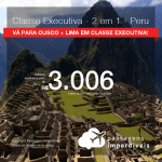 Passagens 2 em 1 – CLASSE EXECUTIVA para o <b>PERU: Cusco + Lima</b>! A partir de R$ 3.006, todos os trechos, COM TAXAS! Datas para viajar até 2019!