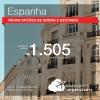 Promoção de Passagens para a <b>ESPANHA</b>, saindo de Fortaleza a partir de R$ 1.505! Saindo de SP ou outras origens a partir de R$ 1.791! Ida e volta, COM TAXAS INCLUÍDAS! Datas até 2019!