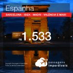 Promoção de Passagens para a <b>ESPANHA: Barcelona, Ibiza, Madri, Santiago de Compostela, Valência e mais</b>, saindo de Fortaleza, a partir de R$ 1.533! Saindo de SP ou outras origens, a partir de R$ 1.773! Ida e volta, C/ TAXAS!