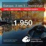 IMPERDÍVEL!!! Promoção de Passagens 3 em 1 – <b>PARIS + AMSTERDAM + 1 DESTINO DA EUROPA</b>! A partir de R$ 1.950, todos os trechos, COM TAXAS!