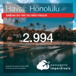 BAIXOU!! Passagens para o <b>HAVAÍ: Honolulu</b>! A partir de R$ 2.994, ida e volta, COM TAXAS INCLUÍDAS, em até 10x SEM JUROS! Datas para viajar até 2019! Saídas do RJ ou SP!