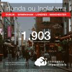 Promoção de Passagens para a <b>IRLANDA: Dublin, INGLATERRA: Birmingham, Londres ou Manchester</b>, saindo de Fortaleza, a partir de R$ 1.903! Saindo do RJ ou outras origens, a partir de R$ 2.485! Ida e volta, C/ TAXAS!