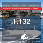 Promoção de Passagens para a <b>Flórida: MIAMI, ORLANDO OU FORT LAUDERDALE</b>, saindo de Fortaleza, a partir de R$ 1.132! Saindo do RJ ou outras origens, a partir de R$ 1.648! Ida e volta, C/ TAXAS!