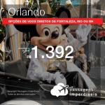 Passagens para <b>ORLANDO</b>! A partir de R$ 1.392, ida e volta, saindo de várias cidades! Opções de voo direto Saindo de Fortaleza, Rio ou Belo Horizonte!!!