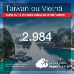 Promoção de Passagens para <b>TAIWAN: Taipei ou VIETNÃ: Ho Chi Minh</b>! A partir de R$ 2.984, ida e volta, COM TAXAS INCLUÍDAS! Datas até 2019!