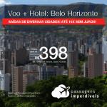 Promoção de PASSAGEM + HOTEL para <b>BELO HORIZONTE</b>, com datas até 2019, inclusive ANO NOVO! A partir de R$ 398, por pessoa, com taxas, em até 10x SEM JUROS!