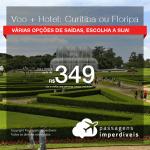 Promoção de PASSAGEM + HOTEL para <b>CURITIBA ou FLORIANÓPOLIS</b>! A partir de R$ 349, por pessoa, com taxas, em até 10x SEM JUROS! Datas até 2019!